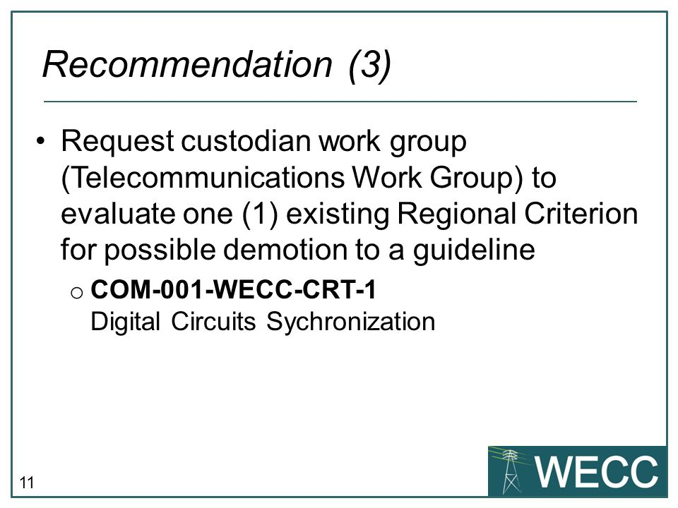 11 Request custodian work group (Telecommunications Work Group) to evaluate one (1) existing Regional Criterion for possible demotion to a guideline o