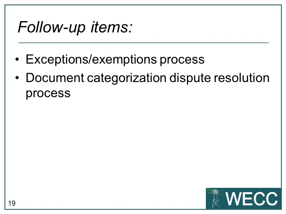 19 Exceptions/exemptions process Document categorization dispute resolution process Follow-up items: