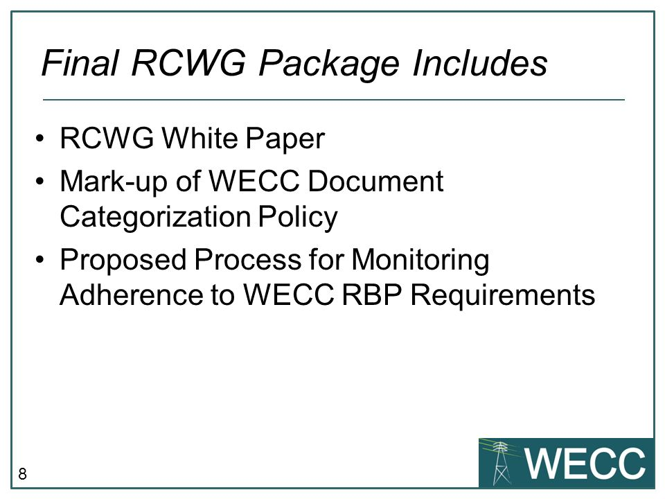8 RCWG White Paper Mark-up of WECC Document Categorization Policy Proposed Process for Monitoring Adherence to WECC RBP Requirements Final RCWG Packag