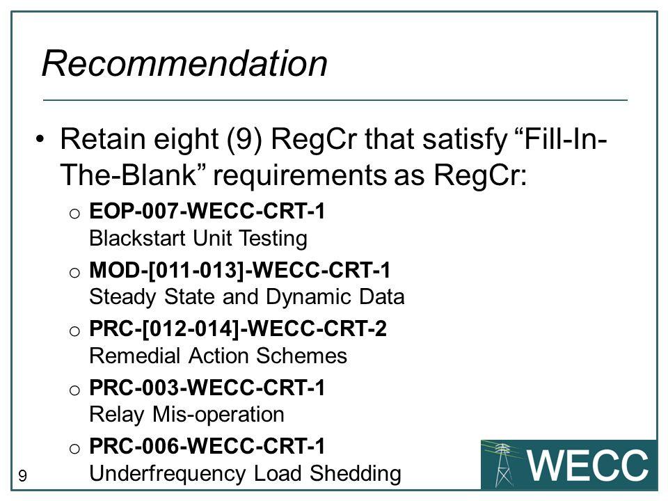 9 Retain eight (9) RegCr that satisfy Fill-In- The-Blank requirements as RegCr: o EOP-007-WECC-CRT-1 Blackstart Unit Testing o MOD-[011-013]-WECC-CRT-