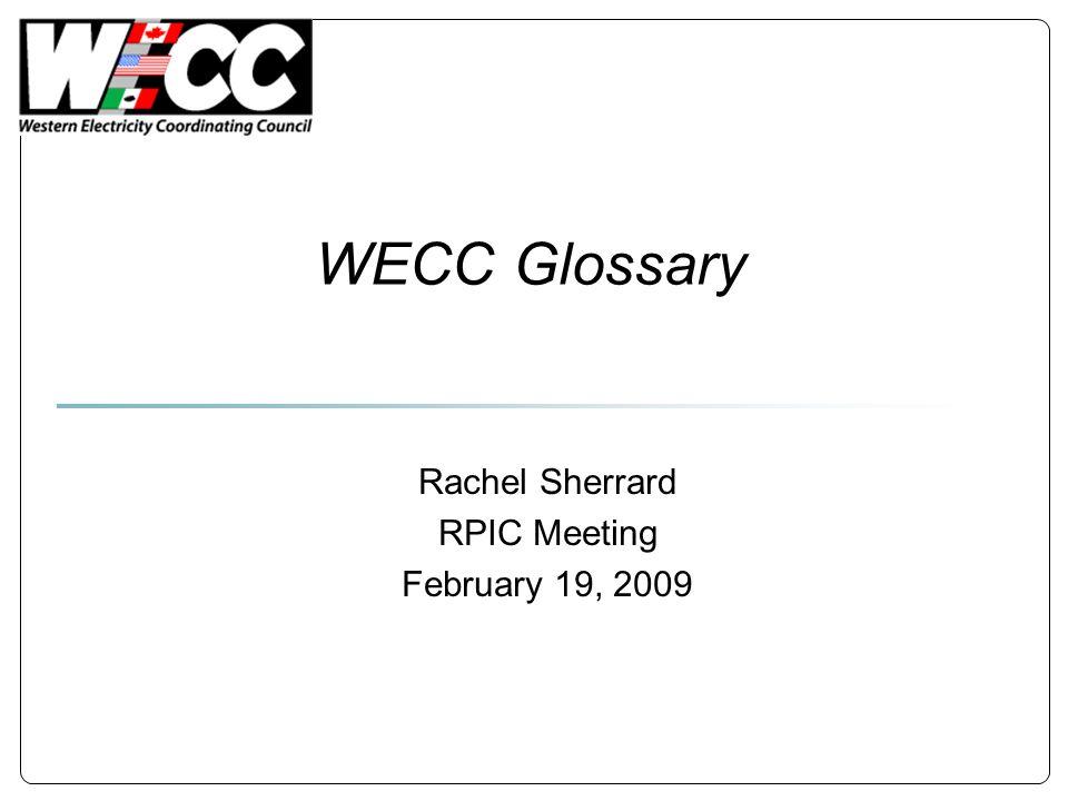 WECC Glossary Rachel Sherrard RPIC Meeting February 19, 2009