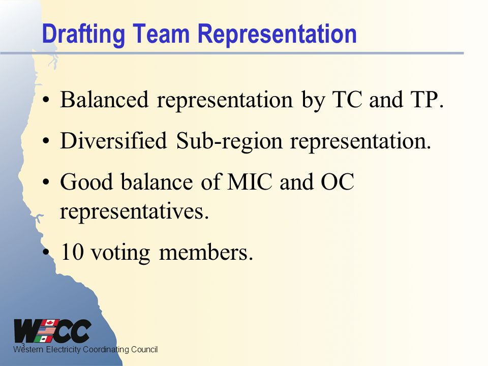 Western Electricity Coordinating Council Drafting Team Representation Balanced representation by TC and TP. Diversified Sub-region representation. Goo