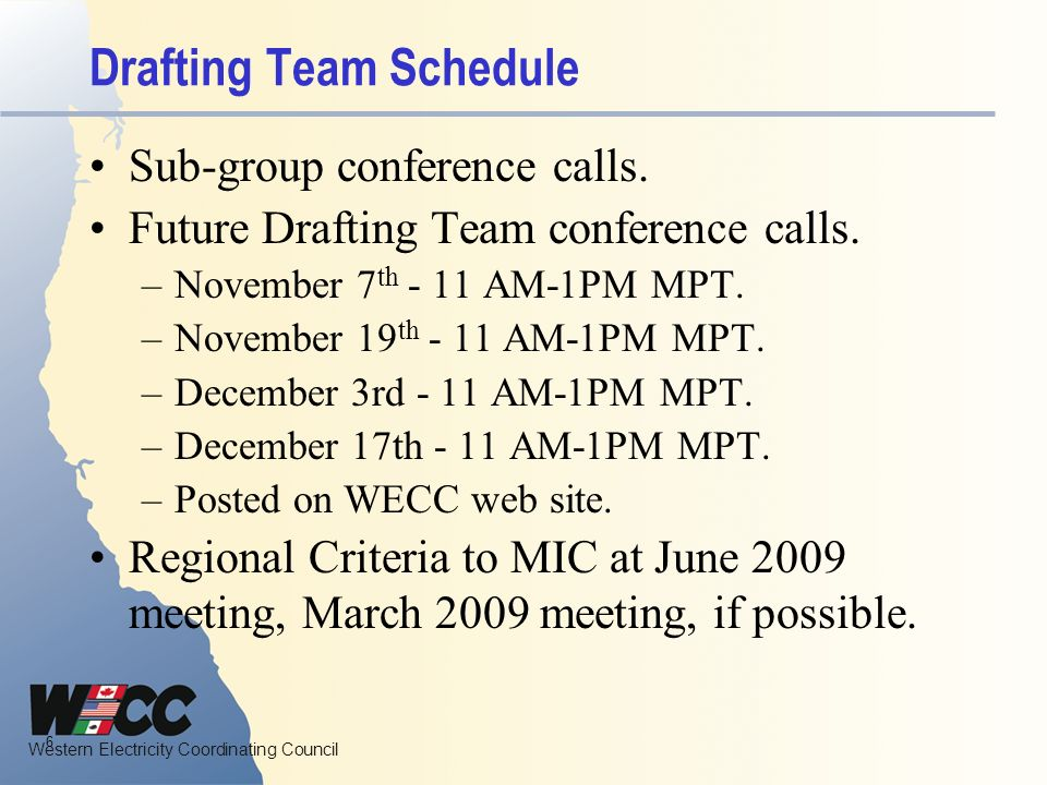 Western Electricity Coordinating Council Drafting Team Schedule Sub-group conference calls. Future Drafting Team conference calls. –November 7 th - 11