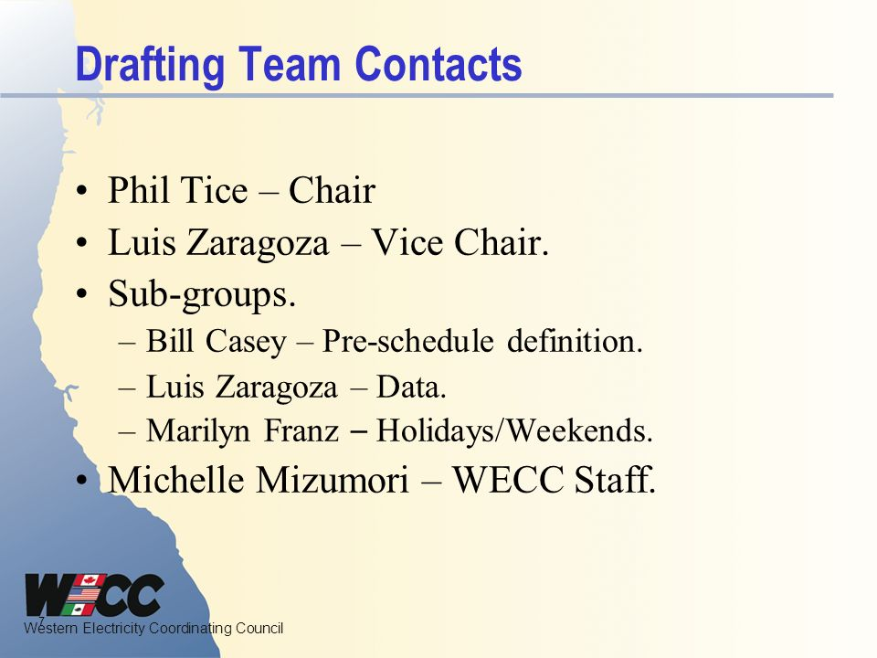 Western Electricity Coordinating Council Drafting Team Contacts Phil Tice – Chair Luis Zaragoza – Vice Chair. Sub-groups. –Bill Casey – Pre-schedule d