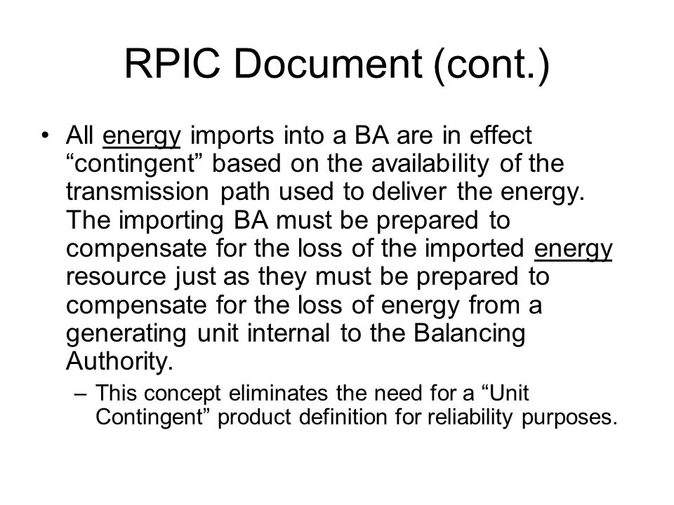 RPIC Document (cont.) All energy imports into a BA are in effect contingent based on the availability of the transmission path used to deliver the ene