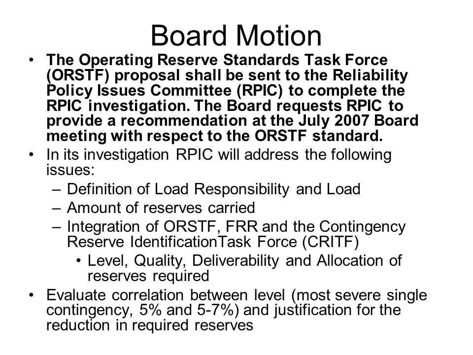 Board Motion The Operating Reserve Standards Task Force (ORSTF) proposal shall be sent to the Reliability Policy Issues Committee (RPIC) to complete t