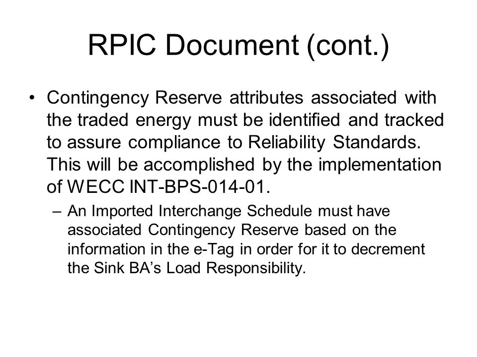 RPIC Document (cont.) Contingency Reserve attributes associated with the traded energy must be identified and tracked to assure compliance to Reliabil