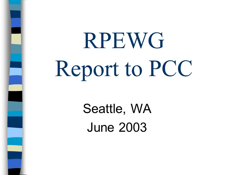 RPEWG Report to PCC Seattle, WA June 2003