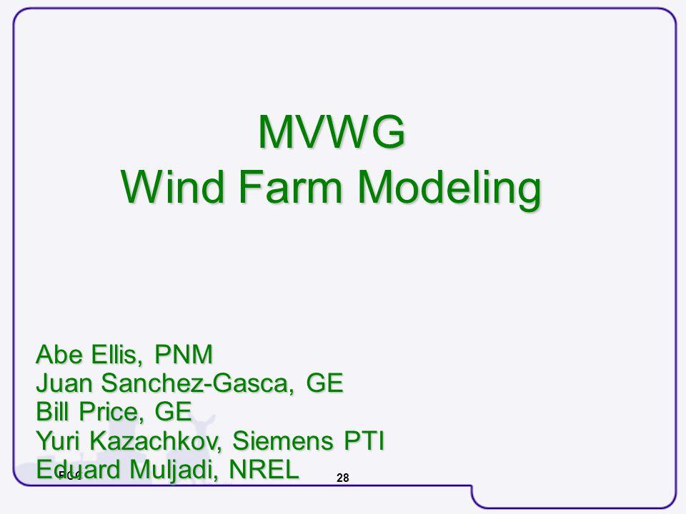 PCC 28 MVWG Wind Farm Modeling Abe Ellis, PNM Juan Sanchez-Gasca, GE Bill Price, GE Yuri Kazachkov, Siemens PTI Eduard Muljadi, NREL