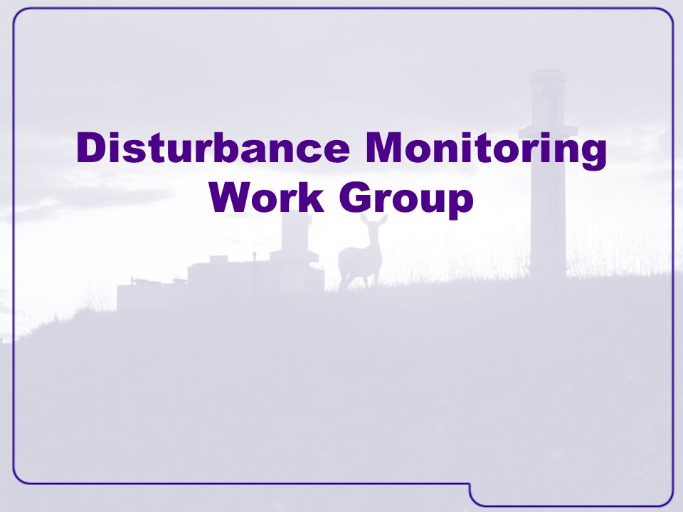 Disturbance Monitoring Work Group