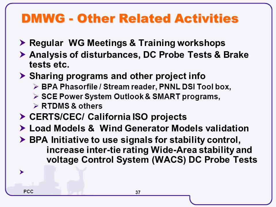 PCC 37 DMWG - Other Related Activities Regular WG Meetings & Training workshops Analysis of disturbances, DC Probe Tests & Brake tests etc. Sharing pr