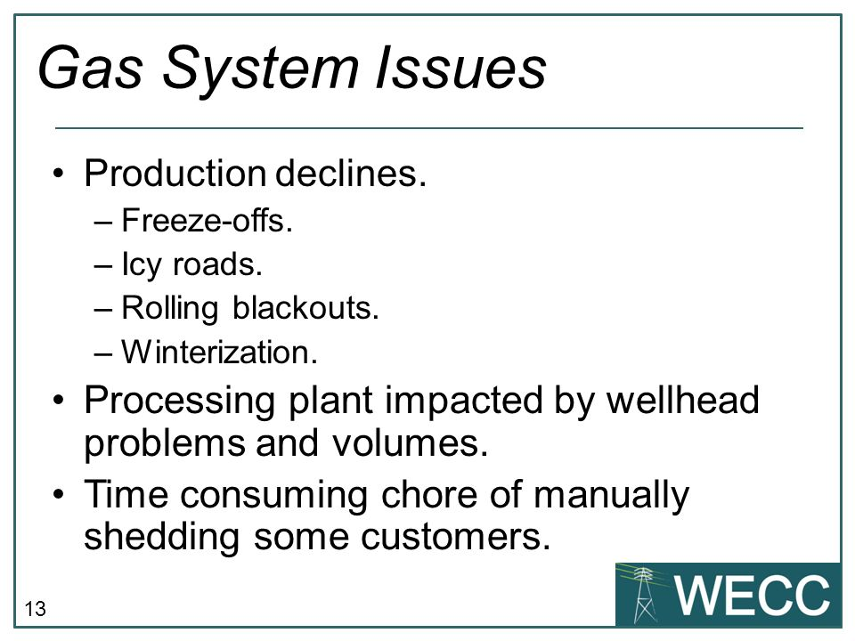 13 Gas System Issues Production declines. –Freeze-offs. –Icy roads. –Rolling blackouts. –Winterization. Processing plant impacted by wellhead problems