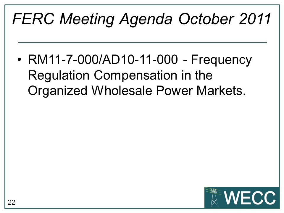 22 FERC Meeting Agenda October 2011 RM11-7-000/AD10-11-000 - Frequency Regulation Compensation in the Organized Wholesale Power Markets.