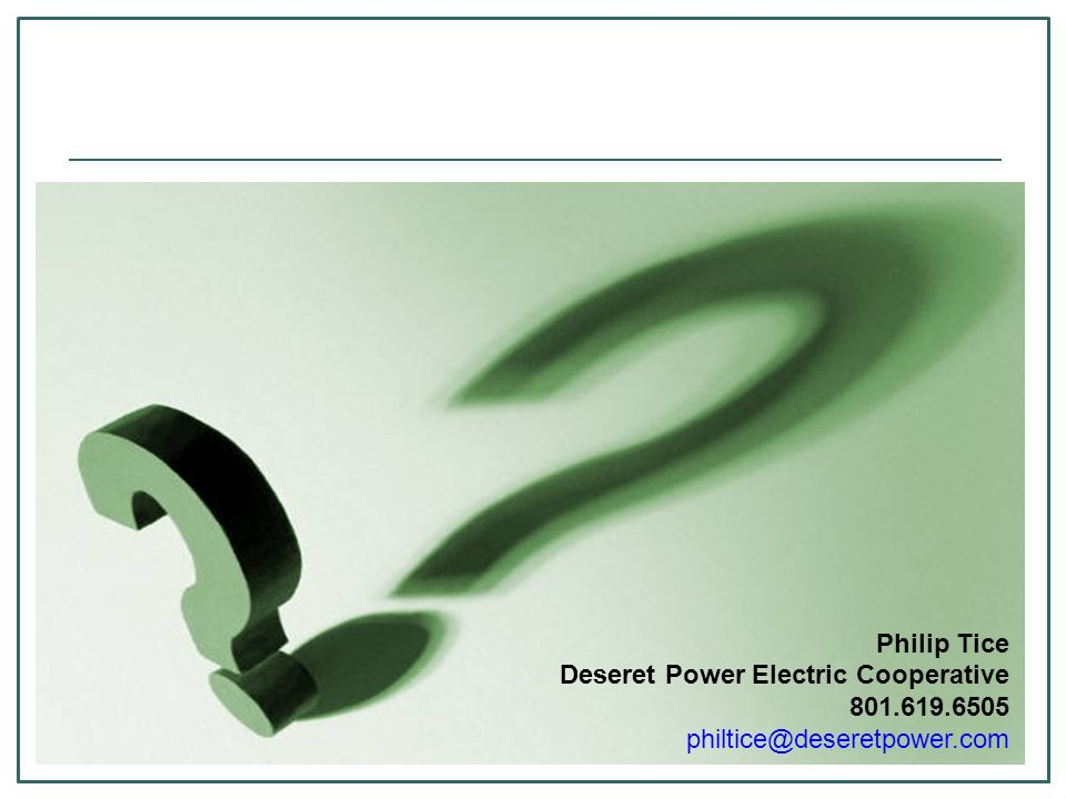 Philip Tice Deseret Power Electric Cooperative 801.619.6505 philtice@deseretpower.com
