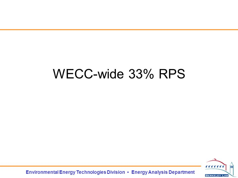 Environmental Energy Technologies Division Energy Analysis Department WECC-wide 33% RPS
