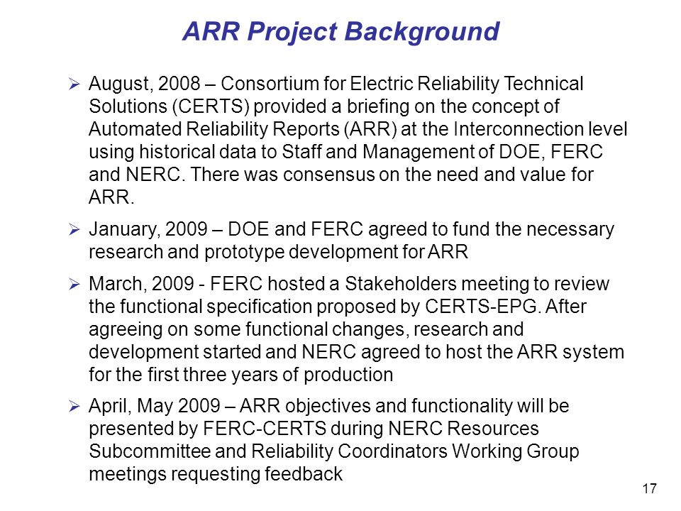 17 August, 2008 – Consortium for Electric Reliability Technical Solutions (CERTS) provided a briefing on the concept of Automated Reliability Reports (ARR) at the Interconnection level using historical data to Staff and Management of DOE, FERC and NERC.