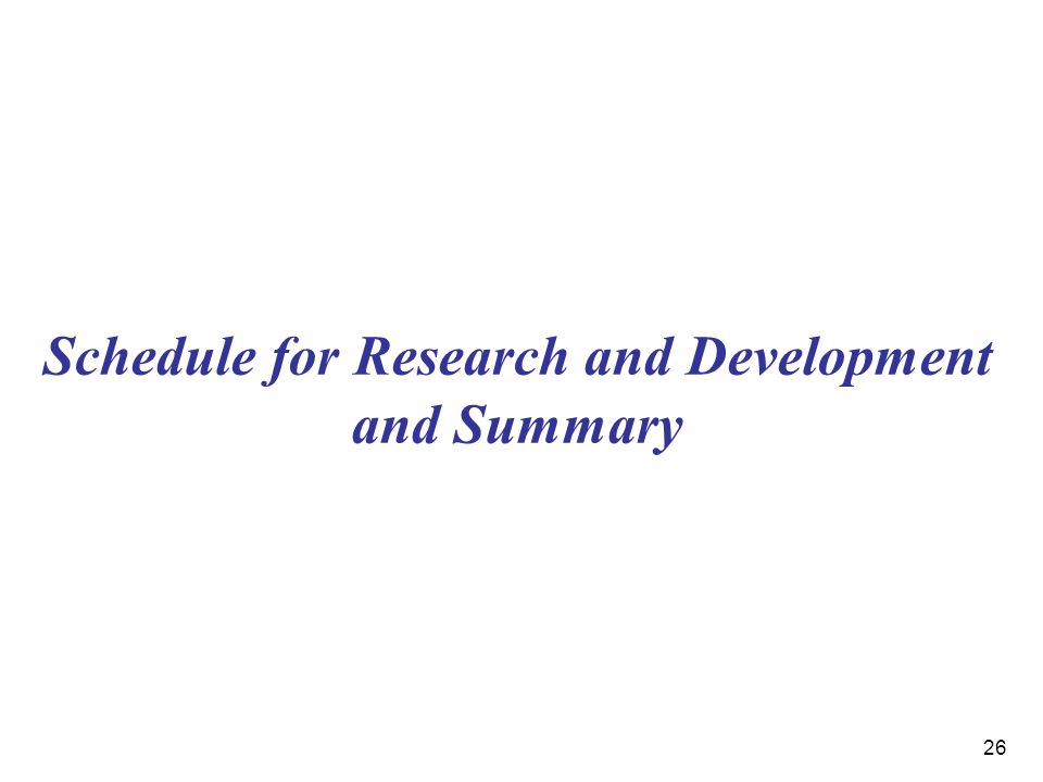26 Schedule for Research and Development and Summary