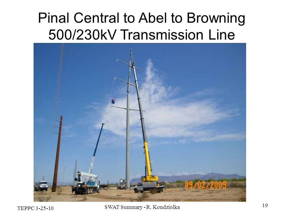 TEPPC 3-25-10 SWAT Summary - R. Kondziolka 19 Pinal Central to Abel to Browning 500/230kV Transmission Line