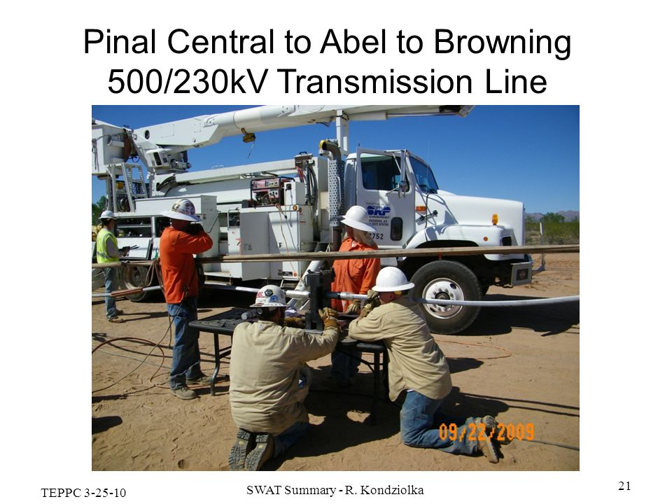 TEPPC 3-25-10 SWAT Summary - R. Kondziolka 21 Pinal Central to Abel to Browning 500/230kV Transmission Line
