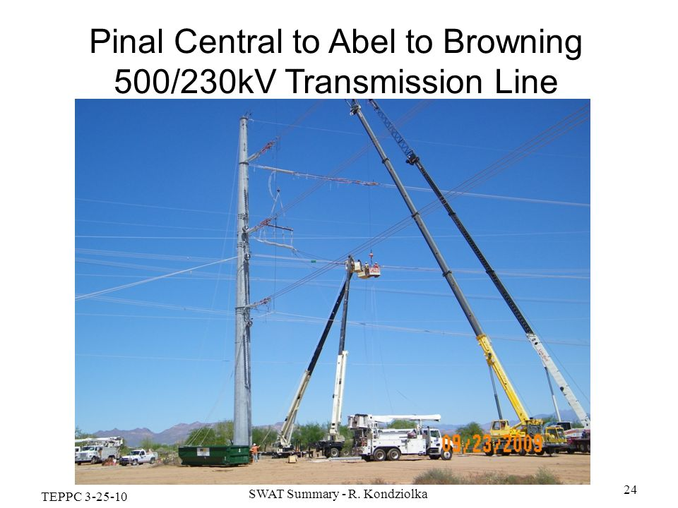 TEPPC 3-25-10 SWAT Summary - R. Kondziolka 24 Pinal Central to Abel to Browning 500/230kV Transmission Line