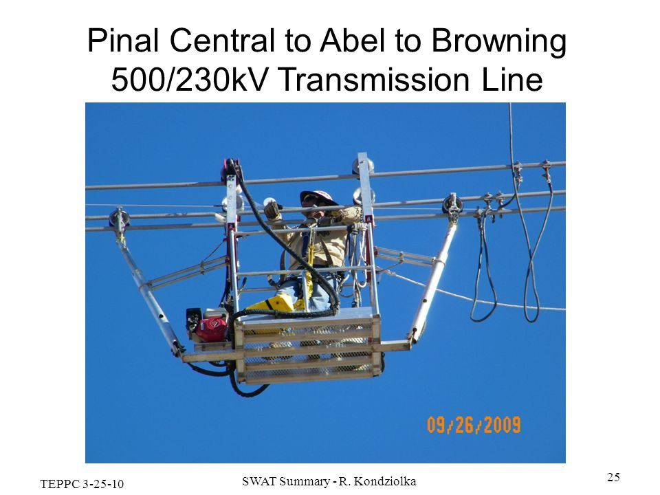 TEPPC 3-25-10 SWAT Summary - R. Kondziolka 25 Pinal Central to Abel to Browning 500/230kV Transmission Line