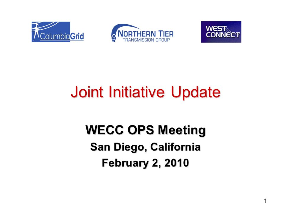 1 Joint Initiative Update WECC OPS Meeting San Diego, California February 2, 2010