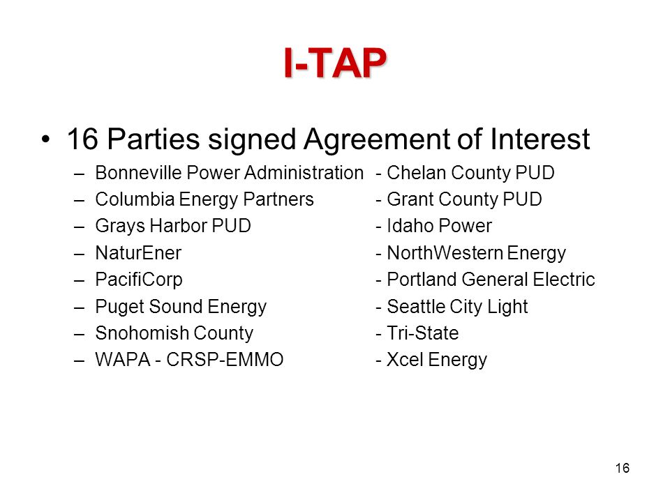I-TAP 16 Parties signed Agreement of Interest –Bonneville Power Administration - Chelan County PUD –Columbia Energy Partners- Grant County PUD –Grays