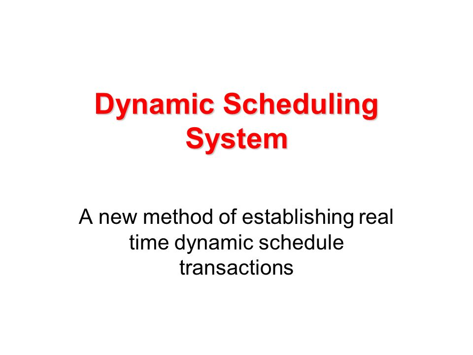 Dynamic Scheduling System A new method of establishing real time dynamic schedule transactions