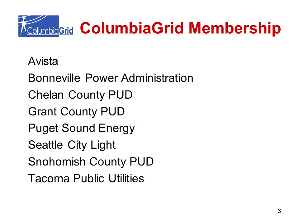 ColumbiaGrid Membership Avista Bonneville Power Administration Chelan County PUD Grant County PUD Puget Sound Energy Seattle City Light Snohomish Coun