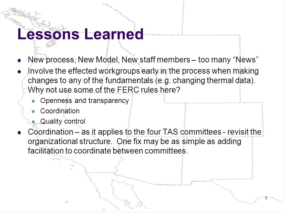 5 Lessons Learned New process, New Model, New staff members – too many News Involve the effected workgroups early in the process when making changes to any of the fundamentals (e.g.