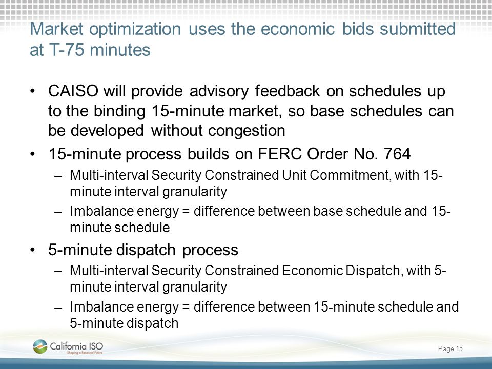 Market optimization uses the economic bids submitted at T-75 minutes CAISO will provide advisory feedback on schedules up to the binding 15-minute mar