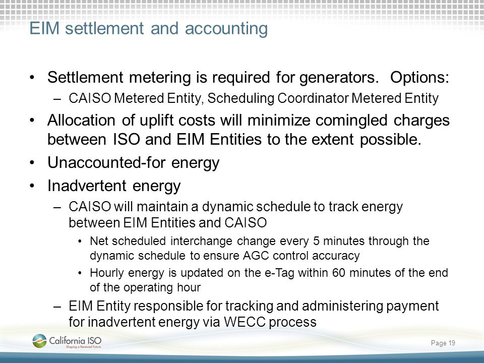 EIM settlement and accounting Settlement metering is required for generators. Options: –CAISO Metered Entity, Scheduling Coordinator Metered Entity Al