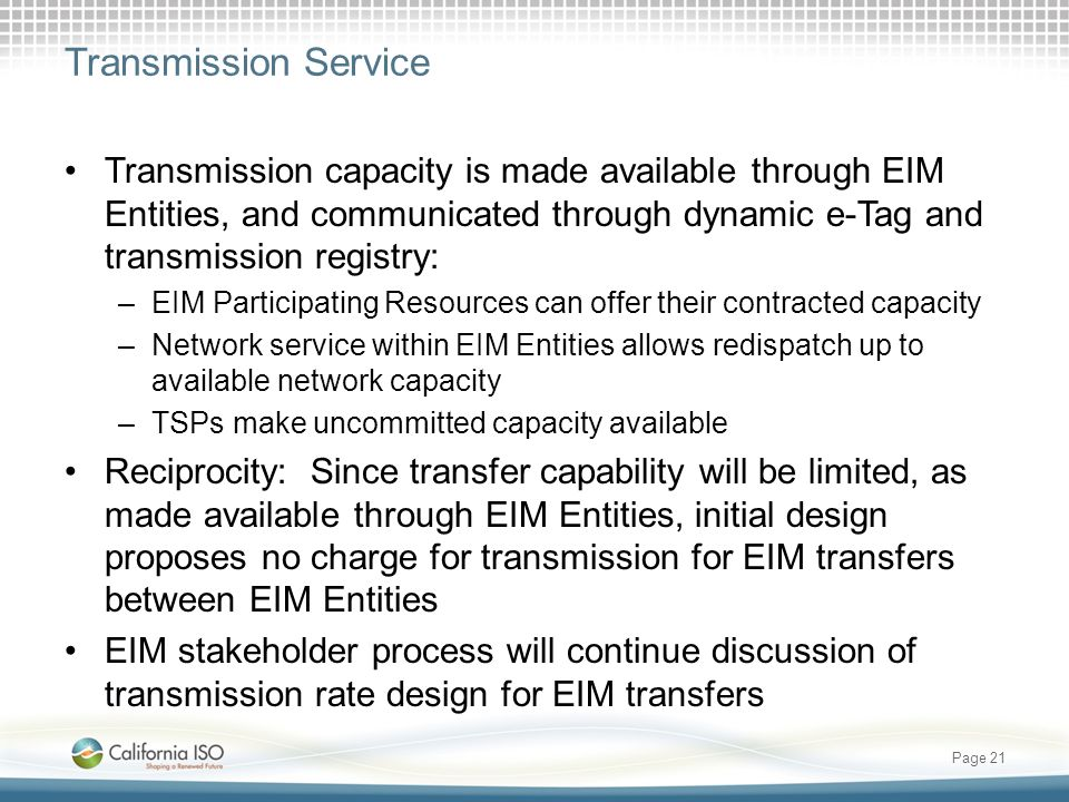 Transmission Service Transmission capacity is made available through EIM Entities, and communicated through dynamic e-Tag and transmission registry: –