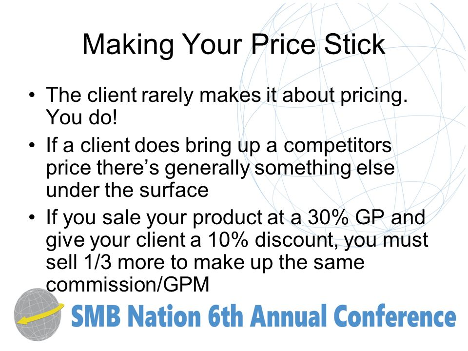 Making Your Price Stick The client rarely makes it about pricing.