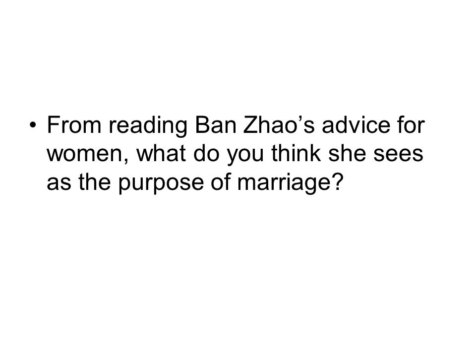 From reading Ban Zhaos advice for women, what do you think she sees as the purpose of marriage?