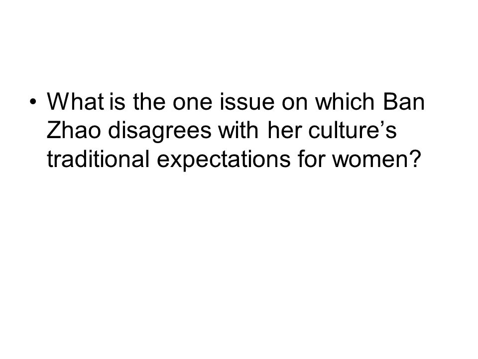 What is the one issue on which Ban Zhao disagrees with her cultures traditional expectations for women