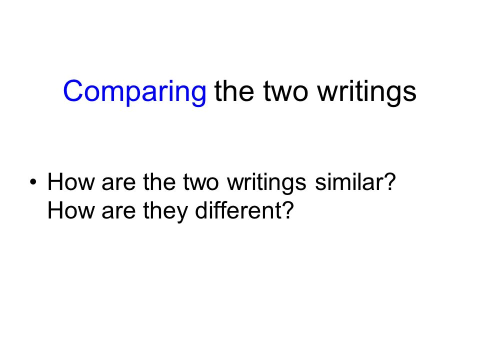Comparing the two writings How are the two writings similar How are they different