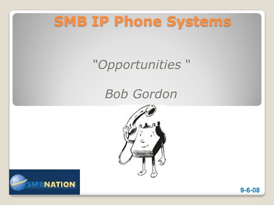 SMB IP Phone Systems Opportunities Bob Gordon 9-6-08
