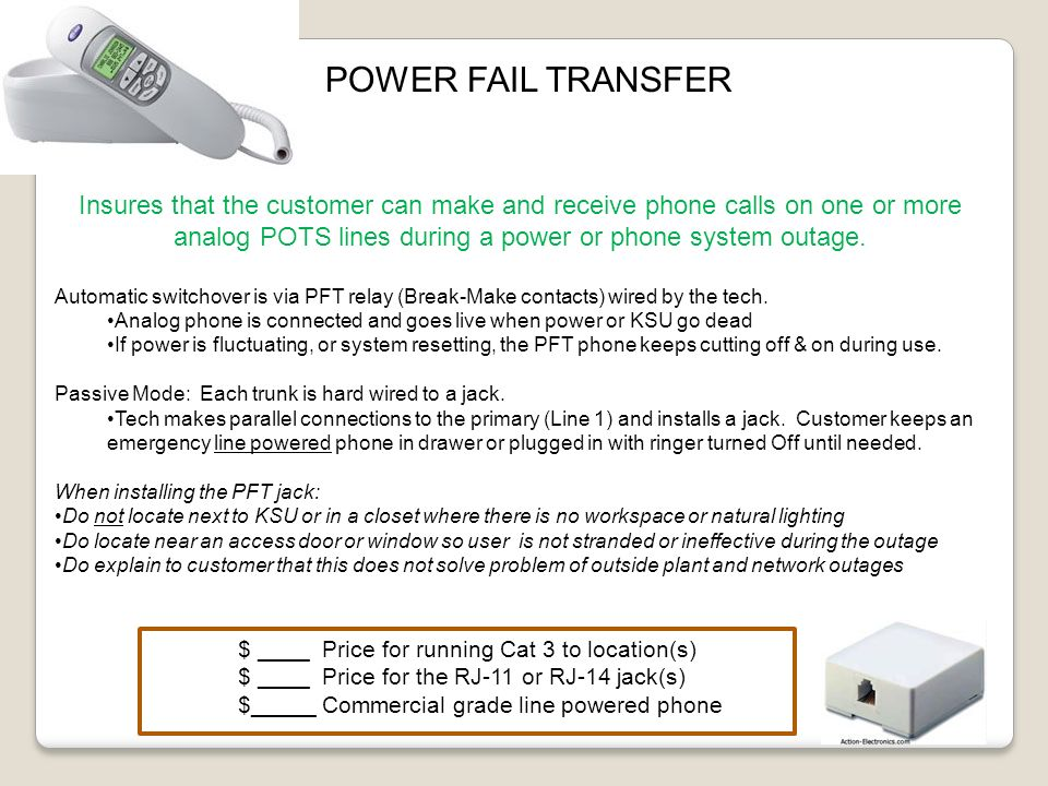 POWER FAIL TRANSFER Insures that the customer can make and receive phone calls on one or more analog POTS lines during a power or phone system outage.