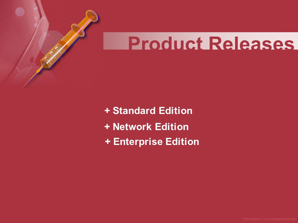 + Standard Edition + Network Edition Product Releases + Enterprise Edition Template by: www.itdepartment.biz
