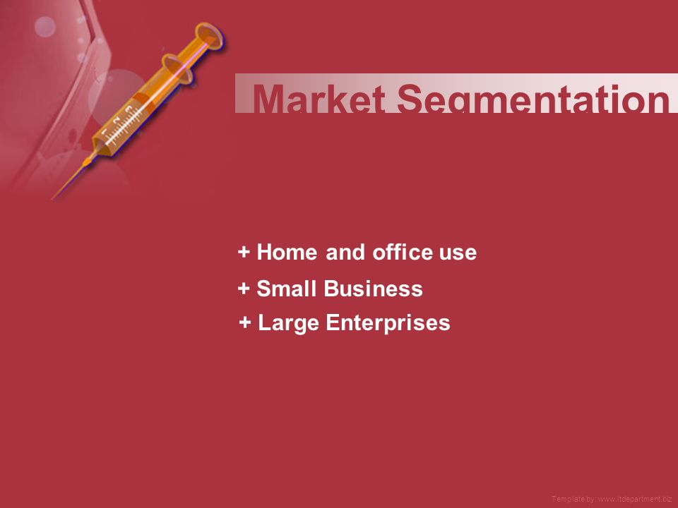 + Home and office use + Small Business Market Segmentation + Large Enterprises Template by: www.itdepartment.biz