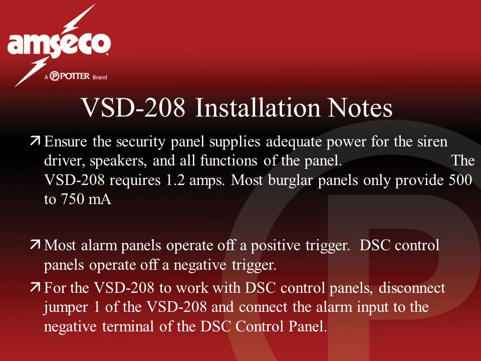 VSD-208 Installation Notes äEnsure the security panel supplies adequate power for the siren driver, speakers, and all functions of the panel.