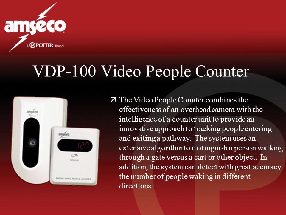 VDP-100 Video People Counter äThe Video People Counter combines the effectiveness of an overhead camera with the intelligence of a counter unit to provide an innovative approach to tracking people entering and exiting a pathway.
