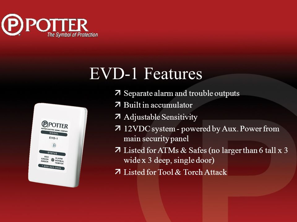EVD-1 Features äSeparate alarm and trouble outputs äBuilt in accumulator äAdjustable Sensitivity ä12VDC system - powered by Aux.