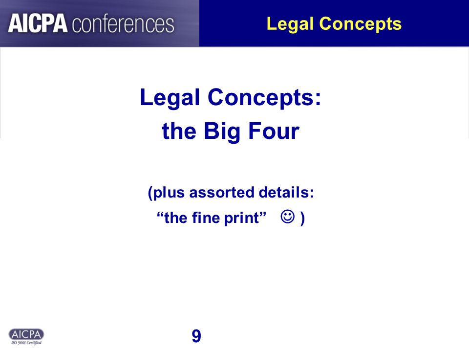 9 Legal Concepts Legal Concepts: the Big Four (plus assorted details: the fine print )