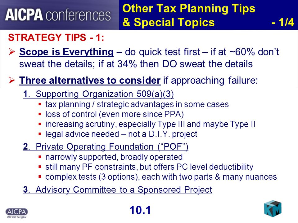 Other Tax Planning Tips & Special Topics - 1/4 STRATEGY TIPS - 1: Scope is Everything – do quick test first – if at ~60% dont sweat the details; if at 34% then DO sweat the details Three alternatives to consider if approaching failure: 1.