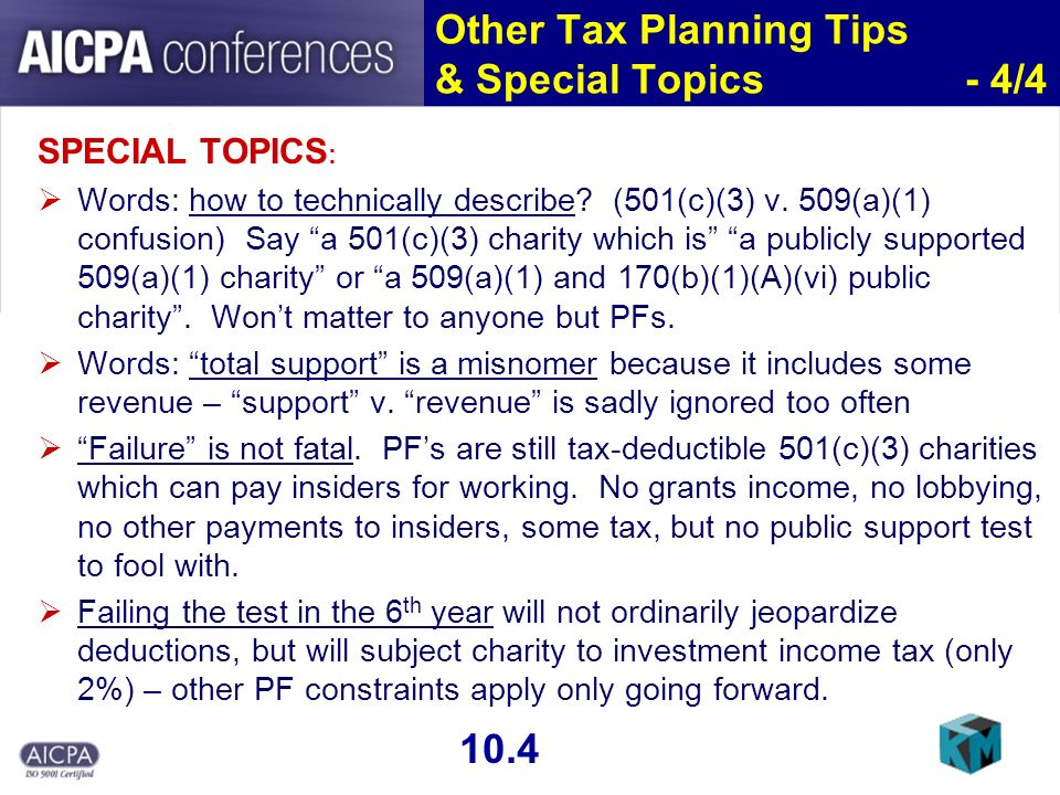 Other Tax Planning Tips & Special Topics - 4/4 SPECIAL TOPICS : Words: how to technically describe? (501(c)(3) v. 509(a)(1) confusion) Say a 501(c)(3)