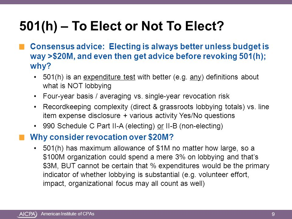 American Institute of CPAs 501(h) – To Elect or Not To Elect? Consensus advice: Electing is always better unless budget is way >$20M, and even then ge
