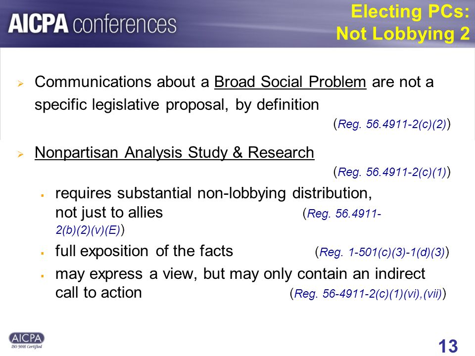 13 Electing PCs: Not Lobbying 2 Communications about a Broad Social Problem are not a specific legislative proposal, by definition ( Reg.