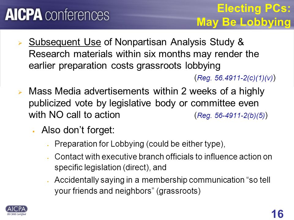 16 Electing PCs: May Be Lobbying Subsequent Use of Nonpartisan Analysis Study & Research materials within six months may render the earlier preparation costs grassroots lobbying ( Reg.